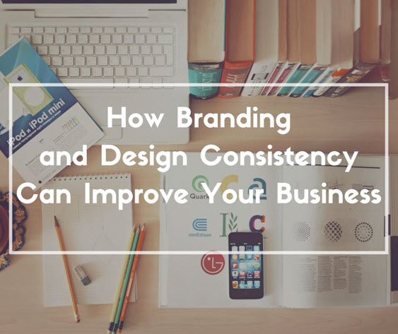 How Branding and Design Consistency Can Improve Your Business