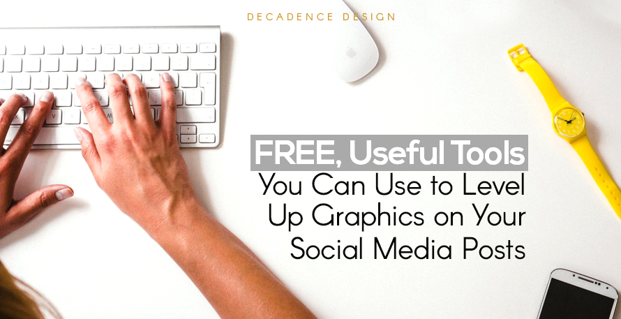 Useful Tools You Can Use to Level Up Graphics on Your Social Media Posts … and it is FREE!